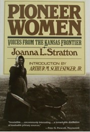 Pioneer Women: Voices From the Kansas Frontier by Joanna L Stratton